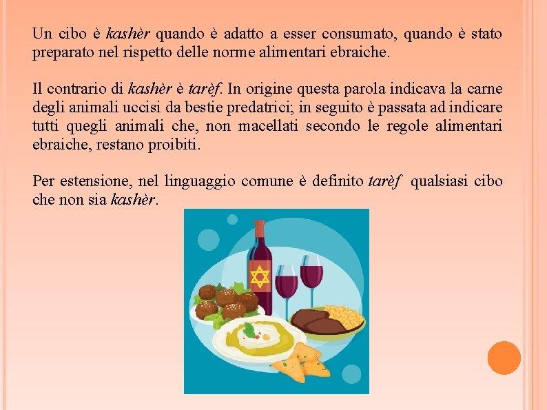 Un cibo è kashèr quando è adatto a esser consumato, quando è stato preparato