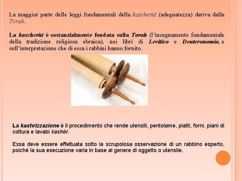 La maggior parte delle leggi fondamentali della kascherùt (adeguatezza) deriva dalla Torah. La kascherùt