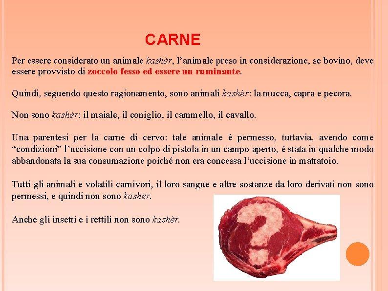 CARNE Per essere considerato un animale kashèr, l'animale preso in considerazione, se bovino, deve