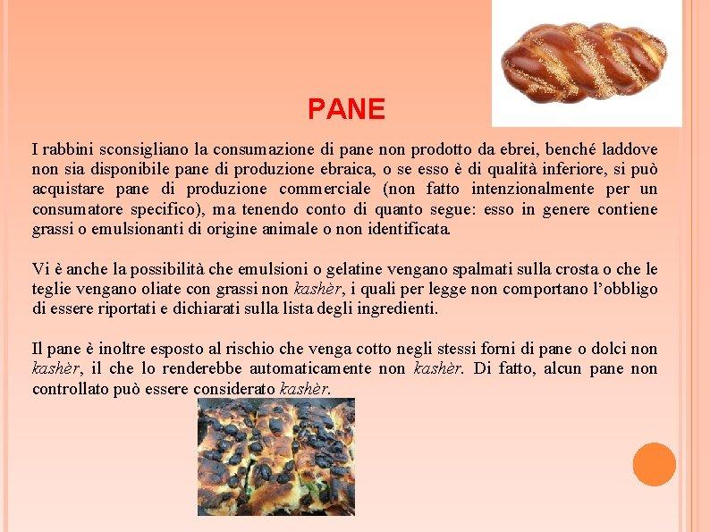 PANE I rabbini sconsigliano la consumazione di pane non prodotto da ebrei, benché laddove