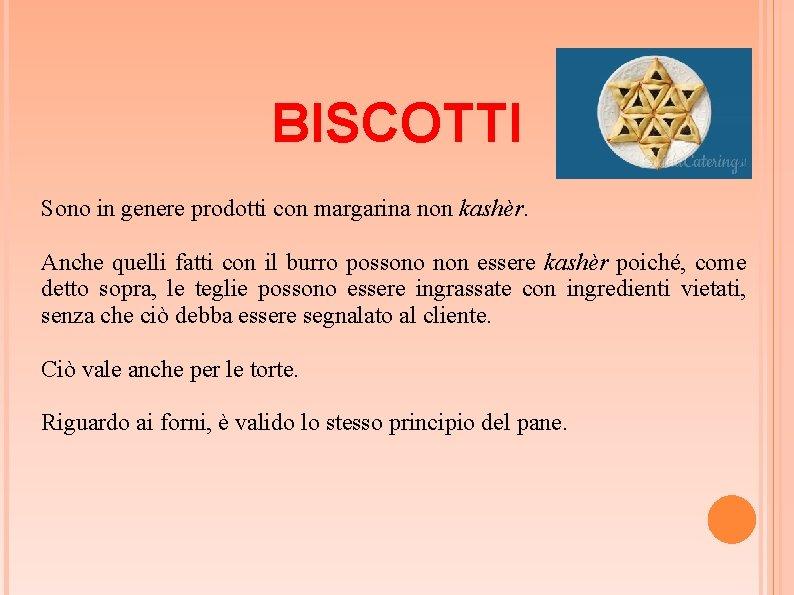 BISCOTTI Sono in genere prodotti con margarina non kashèr. Anche quelli fatti con il