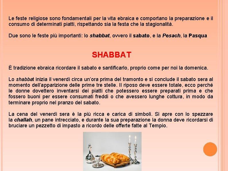 Le feste religiose sono fondamentali per la vita ebraica e comportano la preparazione e