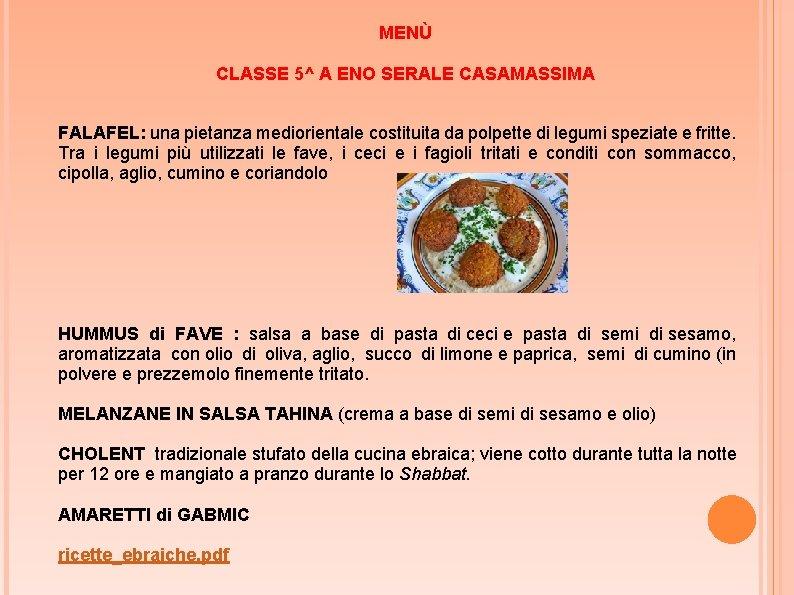MENÙ CLASSE 5^ A ENO SERALE CASAMASSIMA FALAFEL: una pietanza mediorientale costituita da polpette
