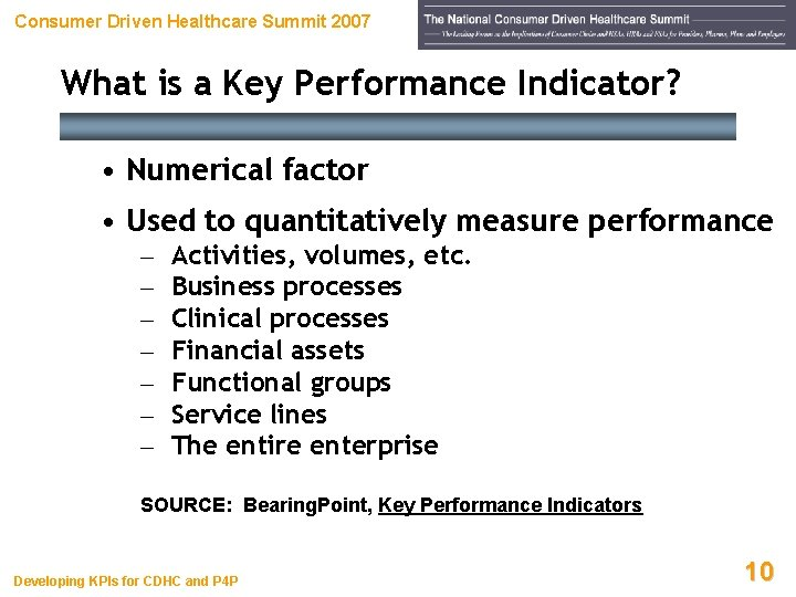Consumer Driven Healthcare Summit 2007 What is a Key Performance Indicator? • Numerical factor