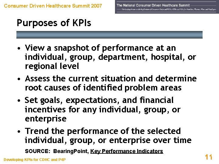 Consumer Driven Healthcare Summit 2007 Purposes of KPIs • View a snapshot of performance