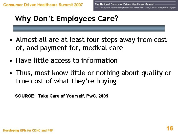 Consumer Driven Healthcare Summit 2007 Why Don't Employees Care? • Almost all are at