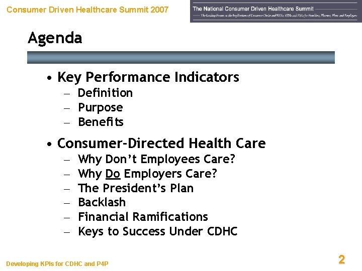 Consumer Driven Healthcare Summit 2007 Agenda • Key Performance Indicators – Definition – Purpose