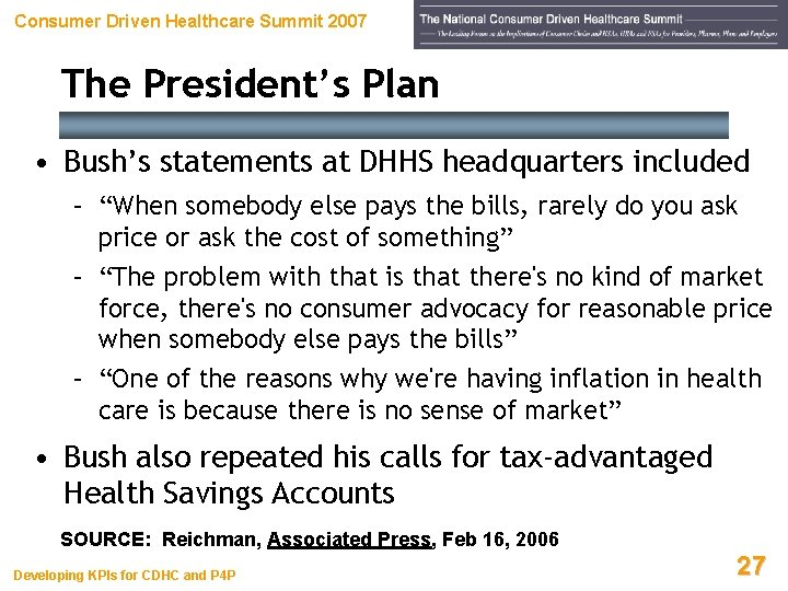 Consumer Driven Healthcare Summit 2007 The President's Plan • Bush's statements at DHHS headquarters
