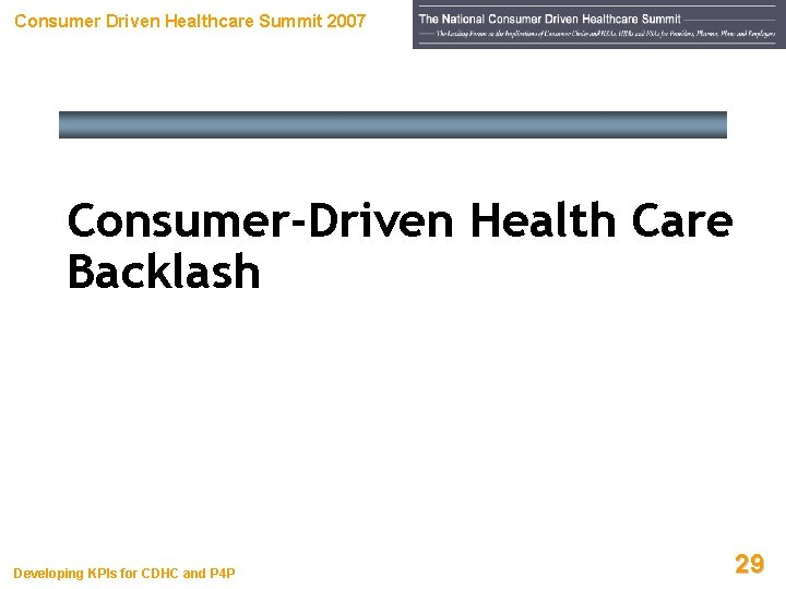 Consumer Driven Healthcare Summit 2007 Consumer-Driven Health Care Backlash Developing KPIs for CDHC and
