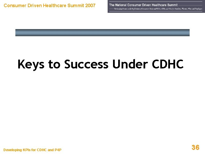 Consumer Driven Healthcare Summit 2007 Keys to Success Under CDHC Developing KPIs for CDHC