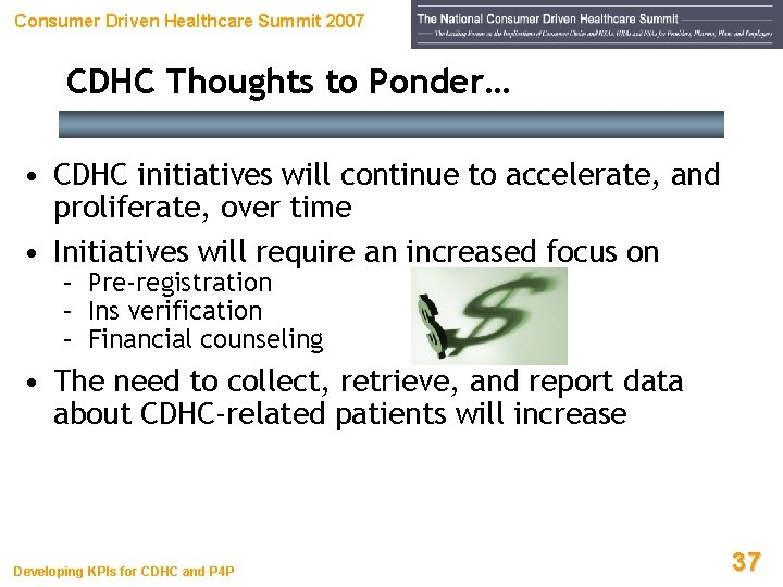 Consumer Driven Healthcare Summit 2007 CDHC Thoughts to Ponder… • CDHC initiatives will continue