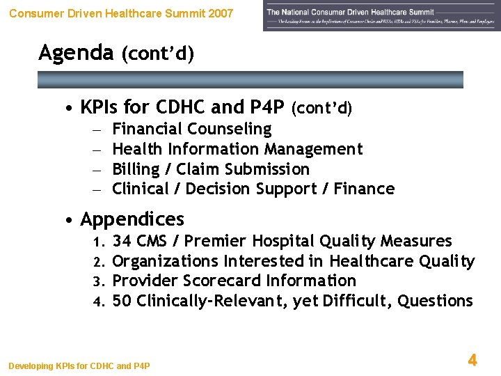 Consumer Driven Healthcare Summit 2007 Agenda (cont'd) • KPIs for CDHC and P 4