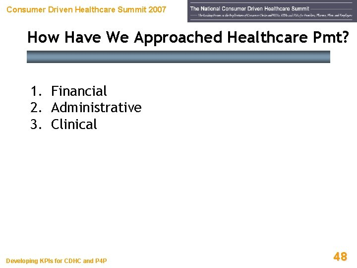 Consumer Driven Healthcare Summit 2007 How Have We Approached Healthcare Pmt? 1. Financial 2.