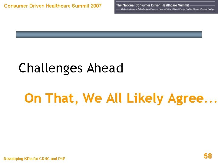 Consumer Driven Healthcare Summit 2007 Challenges Ahead On That, We All Likely Agree. .