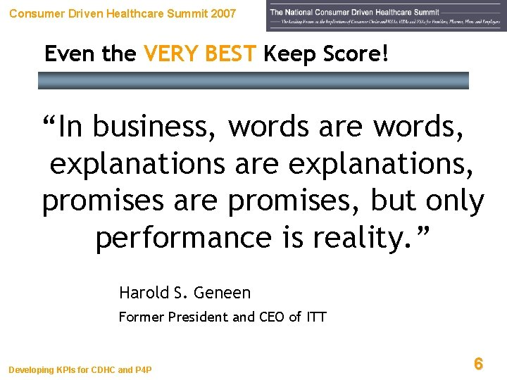 """Consumer Driven Healthcare Summit 2007 Even the VERY BEST Keep Score! """"In business, words"""