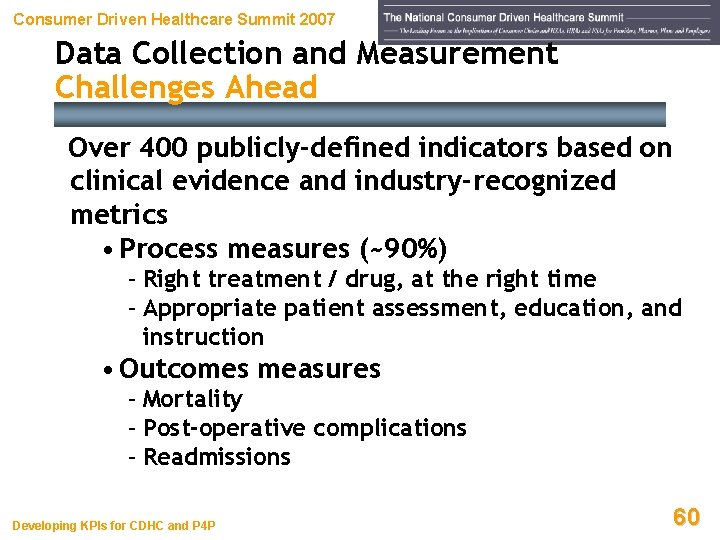 Consumer Driven Healthcare Summit 2007 Data Collection and Measurement Challenges Ahead Over 400 publicly-defined
