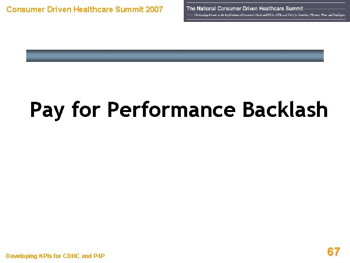 Consumer Driven Healthcare Summit 2007 Pay for Performance Backlash Developing KPIs for CDHC and