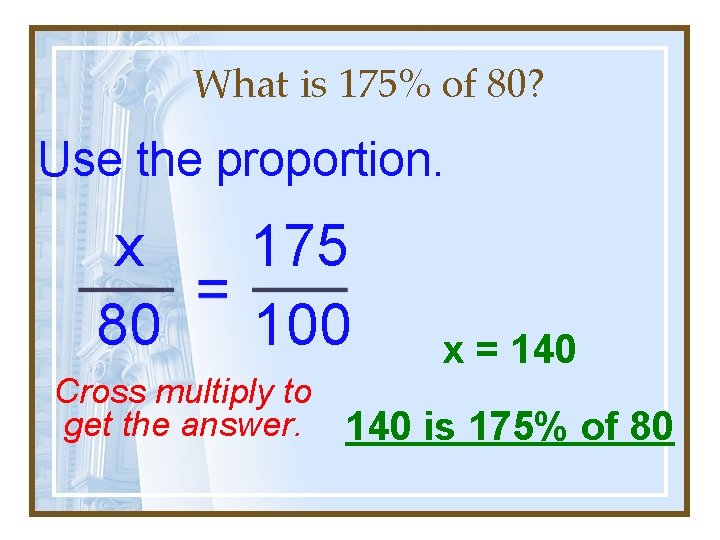 What is 175% of 80? Use the proportion. x 80 175 100 x =