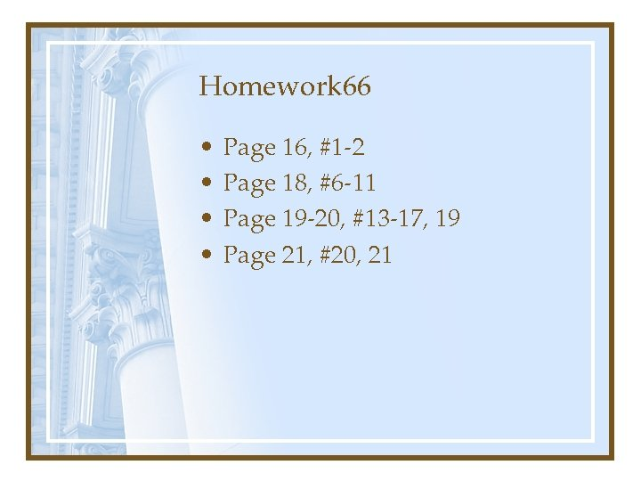 Homework 66 • • Page 16, #1 -2 Page 18, #6 -11 Page 19