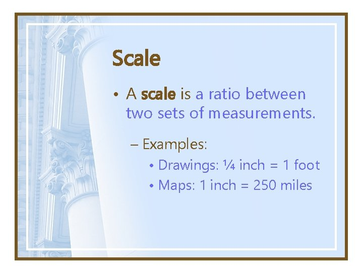Scale • A scale is a ratio between two sets of measurements. – Examples: