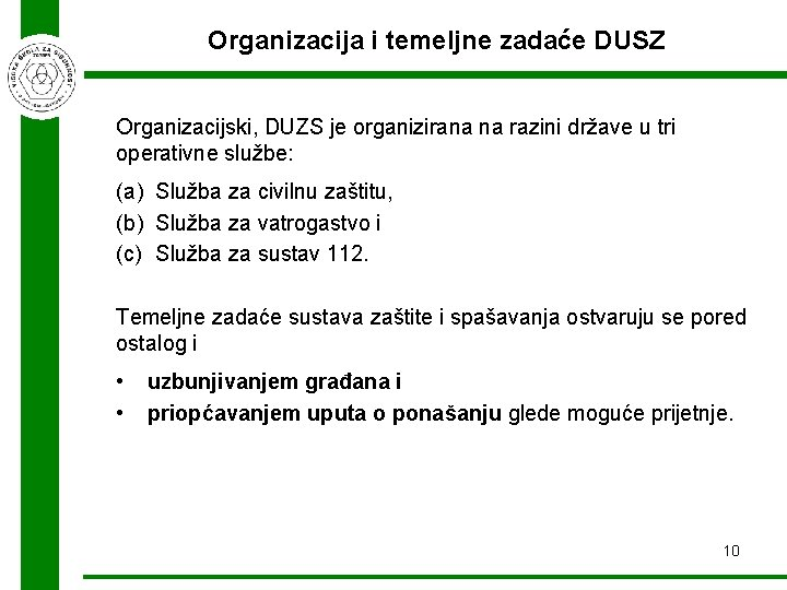Organizacija i temeljne zadaće DUSZ Organizacijski, DUZS je organizirana na razini države u tri