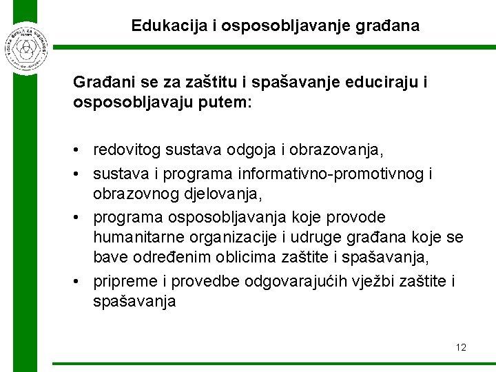 Edukacija i osposobljavanje građana Građani se za zaštitu i spašavanje educiraju i osposobljavaju putem: