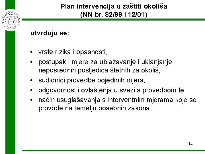 Plan intervencija u zaštiti okoliša (NN br. 82/99 i 12/01) utvrđuju se: • vrste