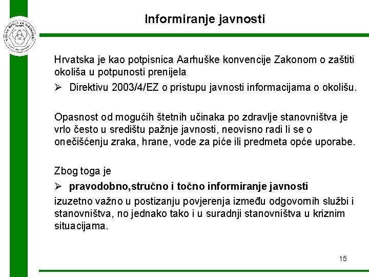 Informiranje javnosti Hrvatska je kao potpisnica Aarhuške konvencije Zakonom o zaštiti okoliša u potpunosti