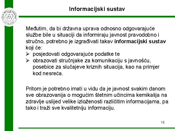 Informacijski sustav Međutim, da bi državna uprava odnosno odgovarajuće službe bile u situaciji da