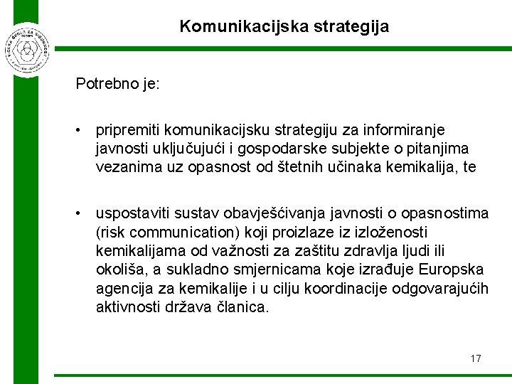 Komunikacijska strategija Potrebno je: • pripremiti komunikacijsku strategiju za informiranje javnosti uključujući i gospodarske