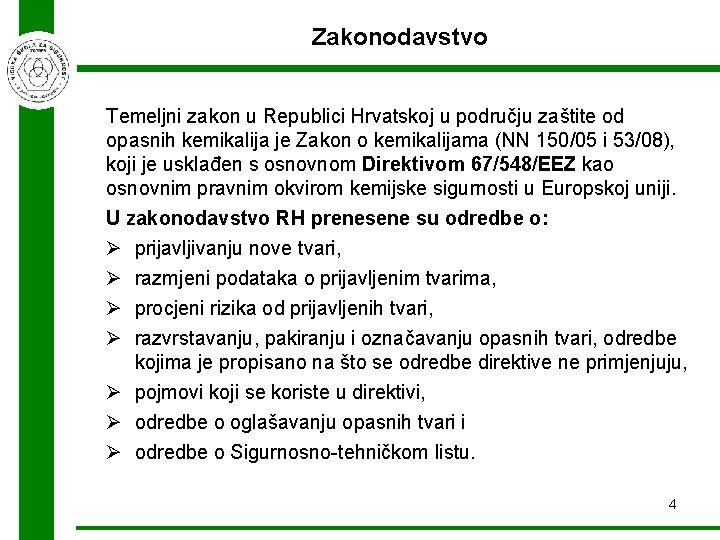 Zakonodavstvo Temeljni zakon u Republici Hrvatskoj u području zaštite od opasnih kemikalija je Zakon