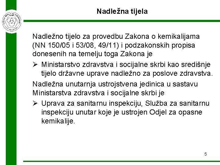 Nadležna tijela Nadležno tijelo za provedbu Zakona o kemikalijama (NN 150/05 i 53/08, 49/11)