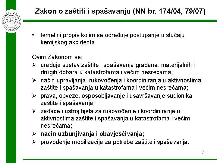 Zakon o zaštiti i spašavanju (NN br. 174/04, 79/07) • temeljni propis kojim se