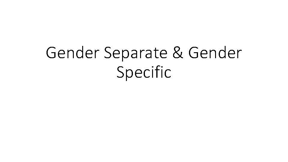 Gender Separate & Gender Specific