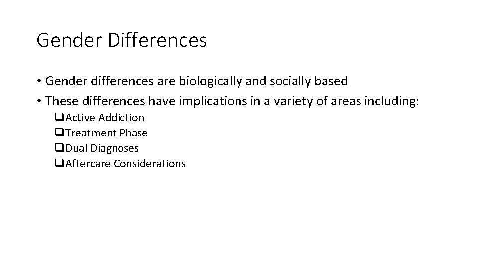 Gender Differences • Gender differences are biologically and socially based • These differences have