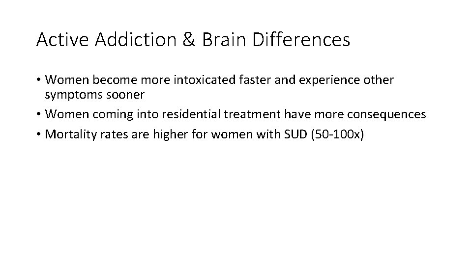 Active Addiction & Brain Differences • Women become more intoxicated faster and experience other