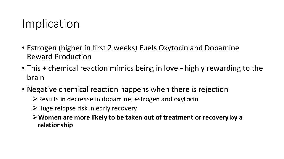 Implication • Estrogen (higher in first 2 weeks) Fuels Oxytocin and Dopamine Reward Production