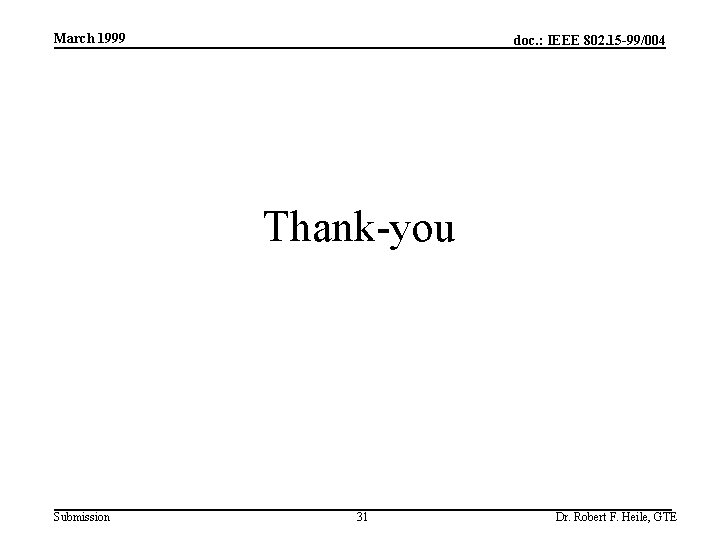 March 1999 doc. : IEEE 802. 15 -99/004 Thank-you Submission 31 Dr. Robert F.