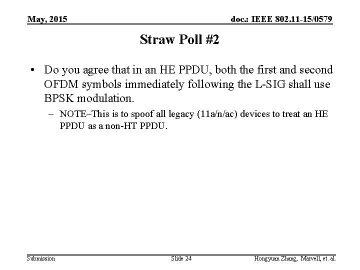 May, 2015 doc. : IEEE 802. 11 -15/0579 Straw Poll #2 • Do you