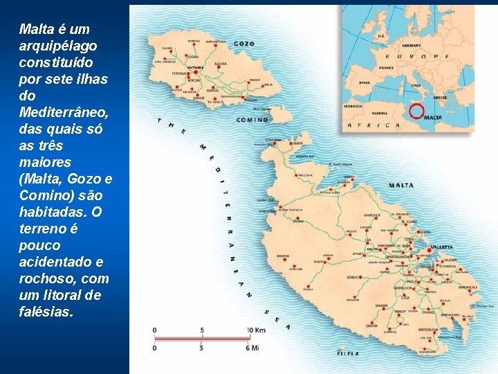 Malta é um arquipélago constituído por sete ilhas do Mediterrâneo, das quais só as
