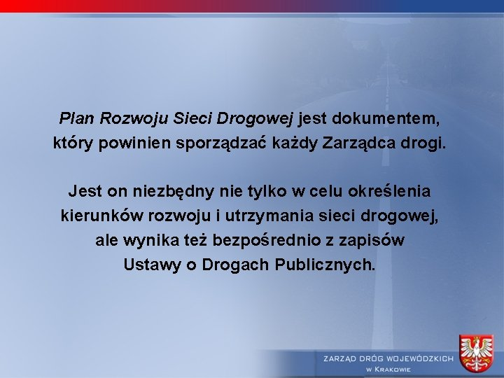 Plan Rozwoju Sieci Drogowej jest dokumentem, który powinien sporządzać każdy Zarządca drogi. Jest on