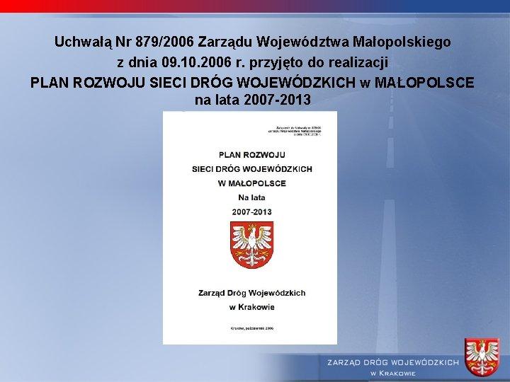 Uchwałą Nr 879/2006 Zarządu Województwa Małopolskiego z dnia 09. 10. 2006 r. przyjęto do