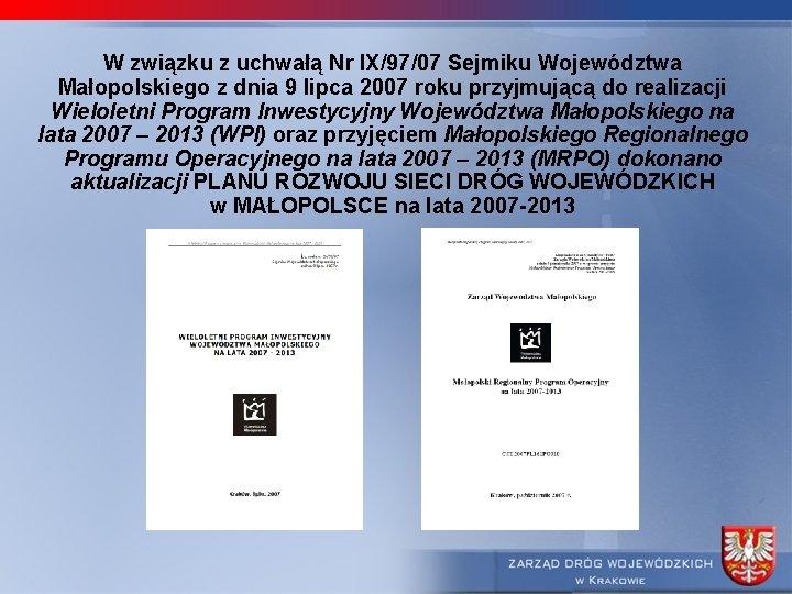 W związku z uchwałą Nr IX/97/07 Sejmiku Województwa Małopolskiego z dnia 9 lipca 2007