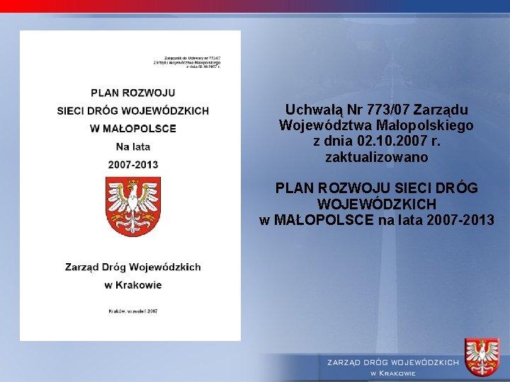 Uchwałą Nr 773/07 Zarządu Województwa Małopolskiego z dnia 02. 10. 2007 r. zaktualizowano PLAN
