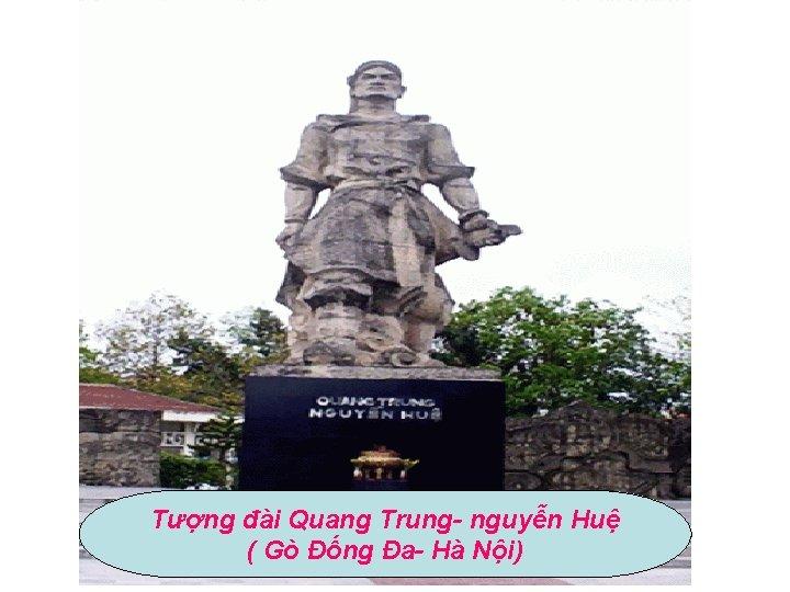 Tượng đài Quang Trung- nguyễn Huệ ( Gò Đống Đa- Hà Nội)
