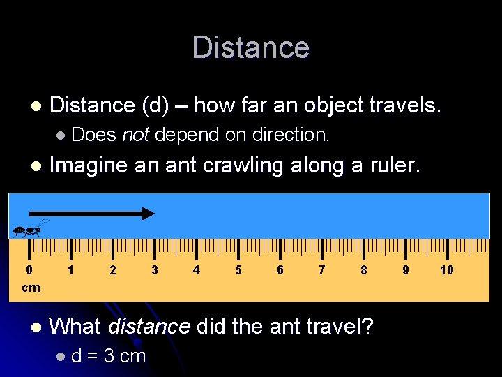 Distance l Distance (d) – how far an object travels. l Does l 0
