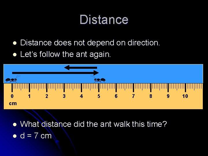 Distance l l 0 cm l l Distance does not depend on direction. Let's