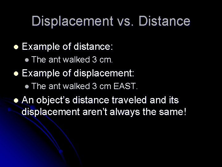Displacement vs. Distance l Example of distance: l The l Example of displacement: l