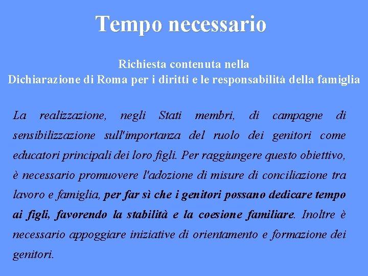 Tempo necessario Richiesta contenuta nella Dichiarazione di Roma per i diritti e le responsabilità