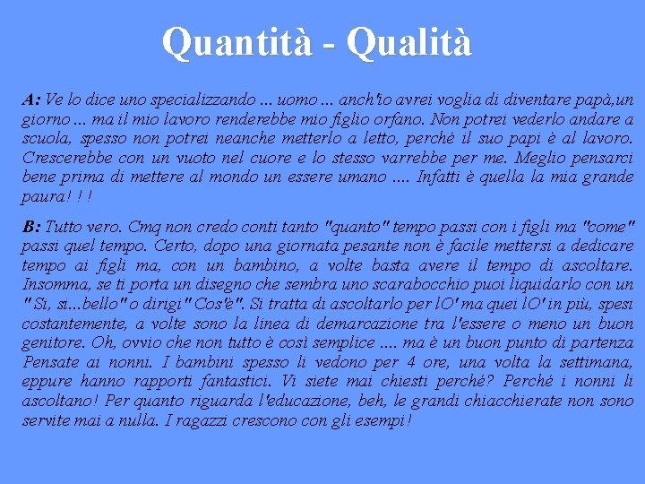 Quantità - Qualità A: Ve lo dice uno specializzando. . . uomo. . .